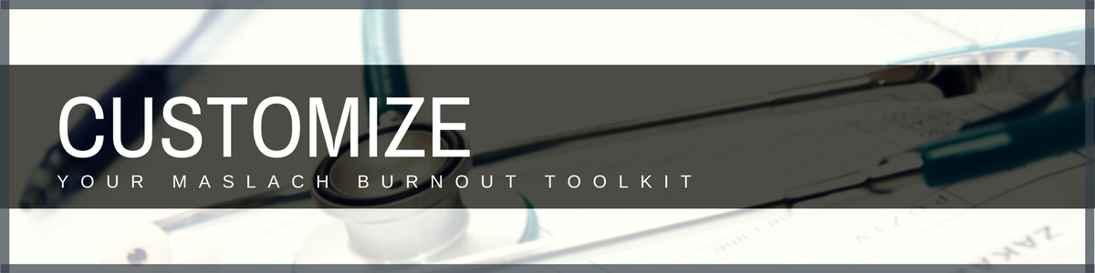 Customize Your Maslach Burnout Toolkit