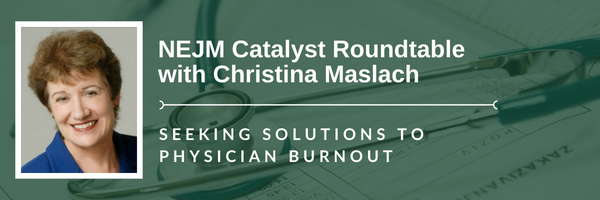 NEJM Catalyst Roundtable with Christina Maslah | Seeking Solutions to Physician Burnout